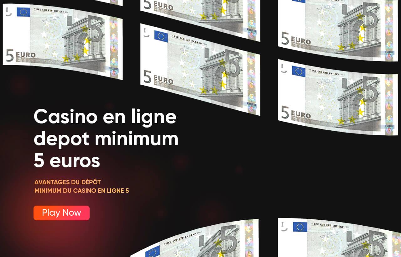 Casino en ligne depot minimum 5 euros