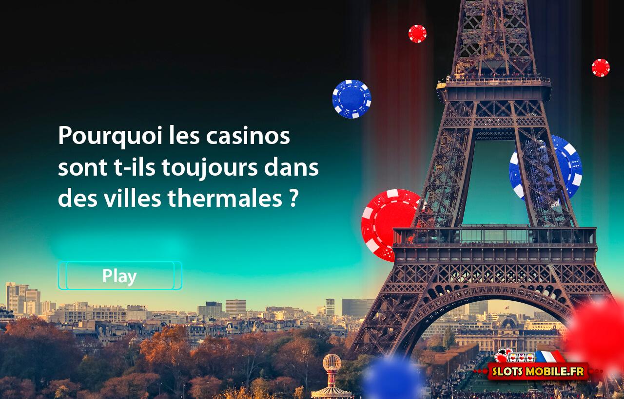 Pourquoi les casinos sont t-ils toujours dans des villes thermales